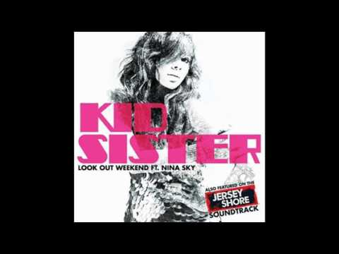 Kid Sister (Ft. Nina Sky) - Look Out Weekend (Jersey Shore Soundtrack)