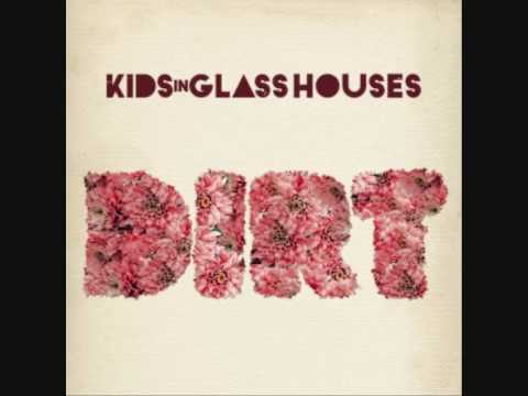 KIDS IN GLASS HOUSES - The Best Is Yet To Come. DIRT 2010