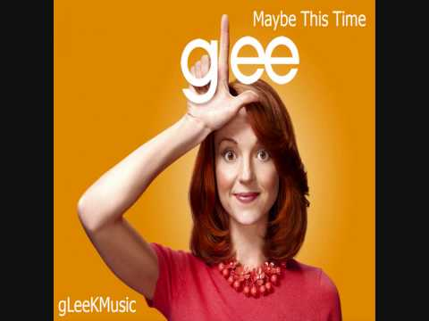 GLee Cast - Maybe This Time (HQ)