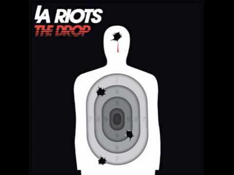 LA Riots - The Drop [HQ] *FULL SONG*