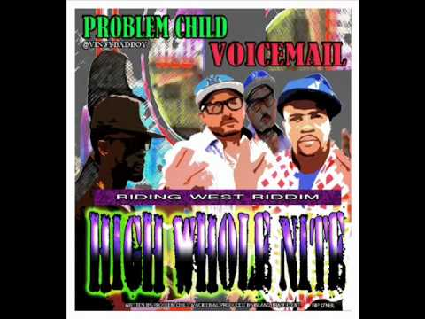 Problem Child Ft Voicemail - High Whole Nite (Ridding West Riddim)