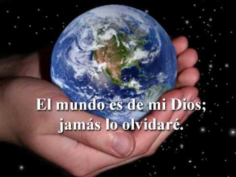 El mundo es de mi Dios