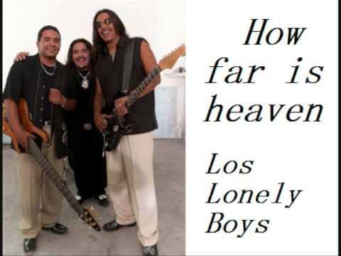 How far is heaven- Los Lonely Boys