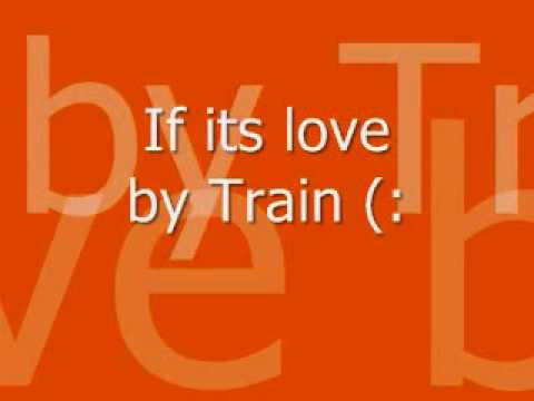 If its love- Train.