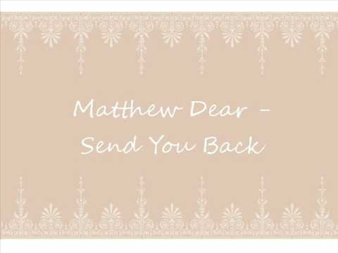 Matthew Dear - Send You Back