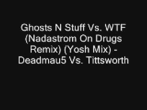 Ghosts N Stuff Vs. WTF (Nadastrom On Drugs Remix) (Yosh Mix) - Deadmau5 Vs. Tittsworth