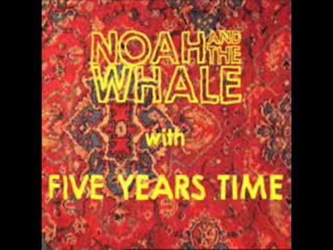 5 years time - Noah and the whale