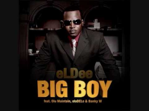 eLDee - Big Boy ft. Olu Maintain, Oladele, Banky W