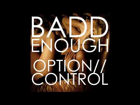 OPTION//CONTROL: Badd Enough