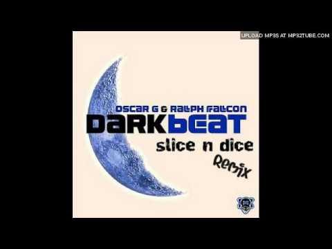 Oscar G & Ralph Falcon - Dark Beat (Slice n Dice Remix)