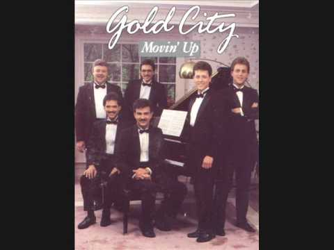 Gold City- Movin` Up & You Gotta Live It