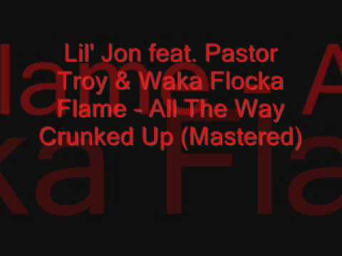 Lil` Jon feat. Pastor Troy & Waka Flocka Flame - All The Way Crunked Up