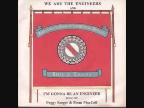 Ewan MacColl - We are the engineers