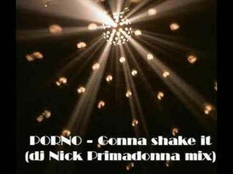 PORNO- Gonna shake it ( Dj Nick Primadonna mix)