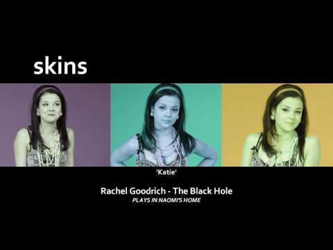 Rachel Goodrich - The Black Hole [Skins 4 - Katie]