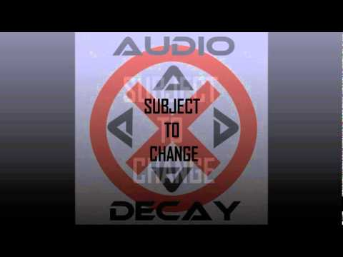 Audio Decay - Subject to Change