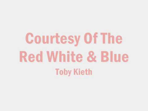 Toby Kieth- Courtesy of The Red White and Blue (Lyrics)