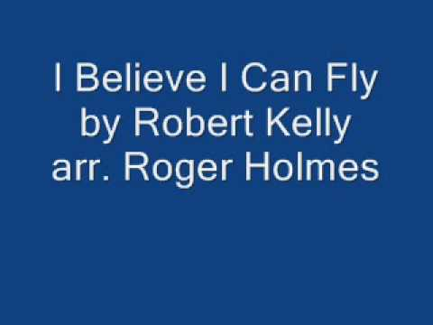 I Believe I Can Fly by Robert Kelly arr. Roger Holmes