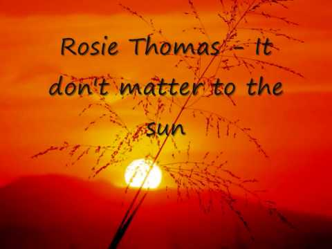 Rosie Thomas It don`t matter to the sun