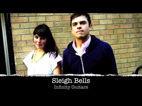 Sleigh Bells - Infinity Guitars