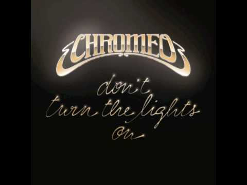 Chromeo - Don`t Turn the Lights On