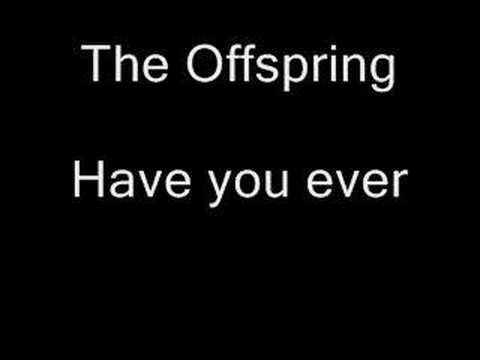 The Offspring have you ever