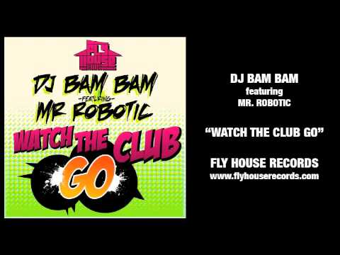 "DJ Bam Bam feat. Mr. Robotic ""Watch The Club Go"""