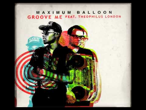 Maximum Balloon featuring Theophilus London - Groove Me
