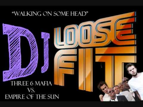 "Three 6 Mafia vs. Empire of the Sun - ""Walking on Some Head"" - DJ Loose Fit"