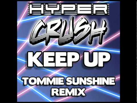 "HYPER CRUSH - ""KEEP UP"" (Tommie Sunshine Remix)"
