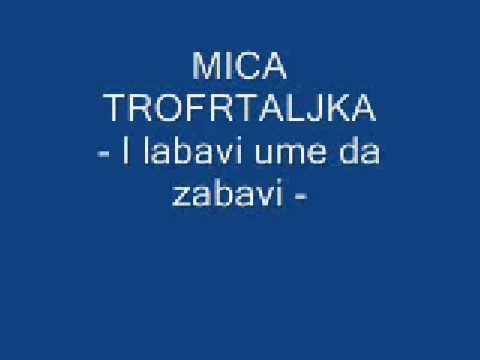 Mica Trofrtaljka - I labavi ume da zabavi