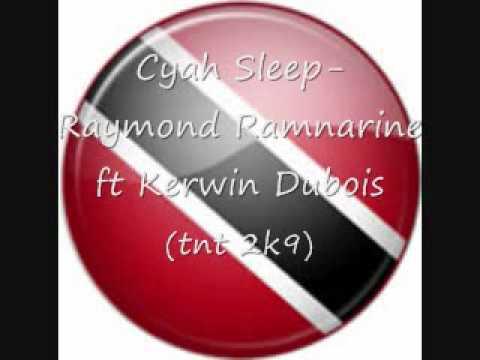 Cyah Sleep-Raymond Ramnarine ft Kerwin Dubois (TNT 2K9)