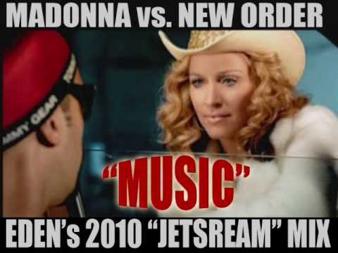 Madonna vs. New Order: MUSIC (Eden`s 2010 JETSREAM Mix)