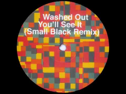 Washed Out - You`ll See It (Small Black Remix)