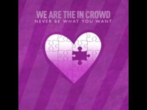 We Are The In Crowd - Never Be What You Want