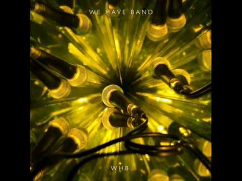 We Have Band - `Love, What You Doing?` [HQ]