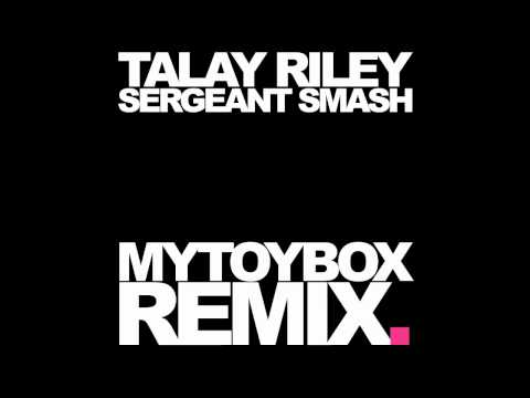 TALAY RILEY - SERGEANT SMASH (MYTOYBOX REMIX)