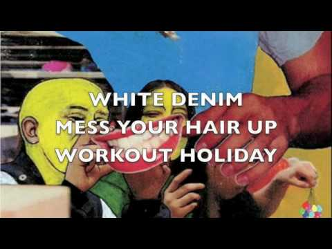 White Denim - Mess Your Hair Up