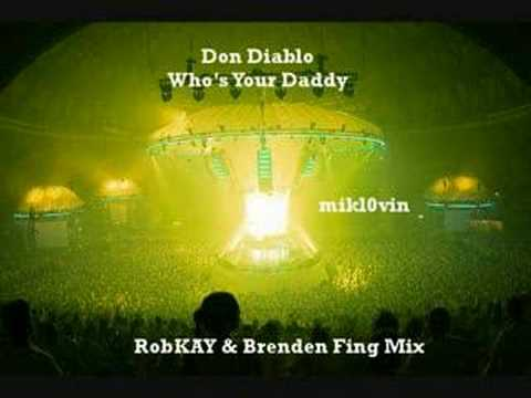 Don Diablo - Whos Your Daddy (RobKAY & Brenden Fing Remix)
