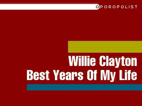 Willie Clayton - Best Years Of My Life