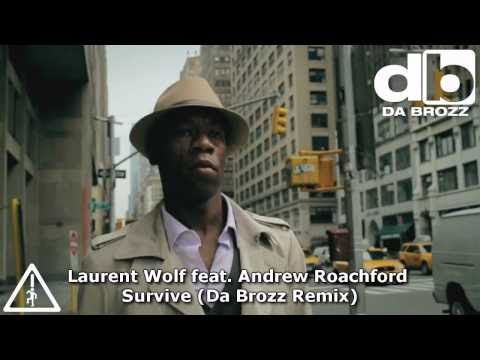 Laurent Wolf feat. Andrew Roachford - Survive (Da Brozz Remix) Official Music Video HD New Song 2010