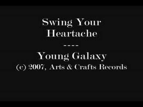 Swing Your Heartache - Young Galaxy